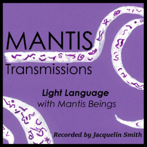 Mantis Transmissions - Light Language with Mantis Beings by Jacquelin Smith